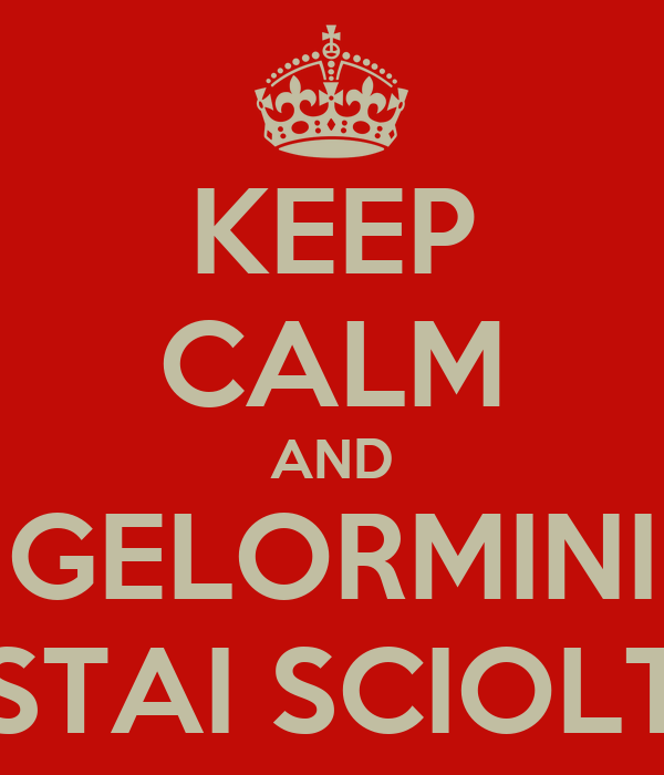 KEEP CALM AND GELORMINI STAI SCIOLT
