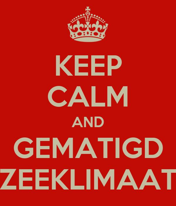 KEEP CALM AND GEMATIGD ZEEKLIMAAT