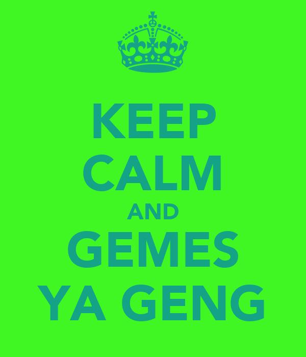 KEEP CALM AND GEMES YA GENG