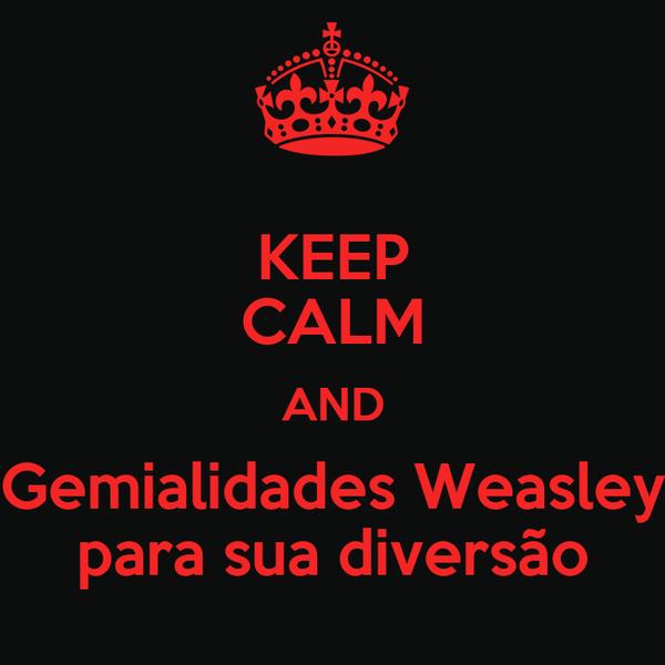 KEEP CALM AND Gemialidades Weasley para sua diversão