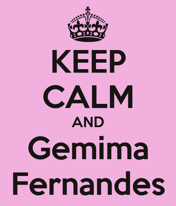 KEEP CALM AND Gemima Fernandes