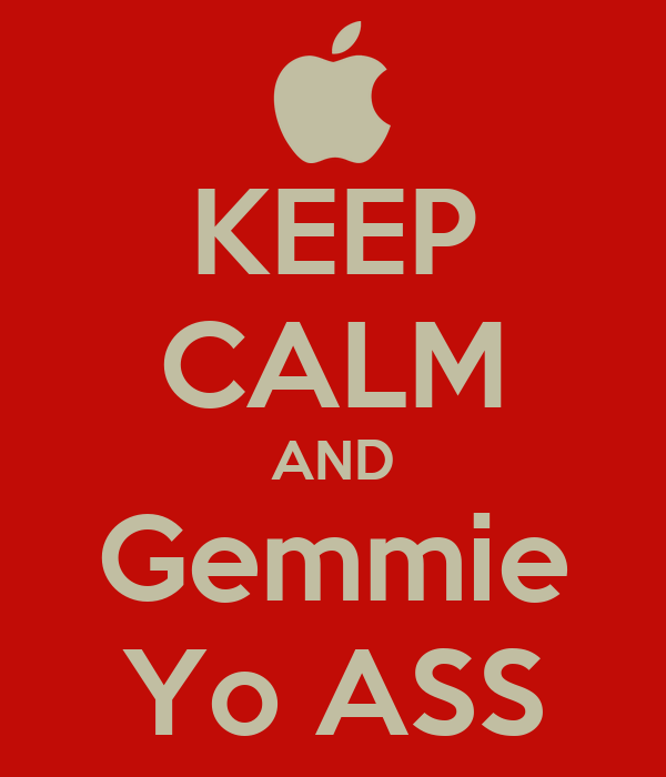 KEEP CALM AND Gemmie Yo ASS
