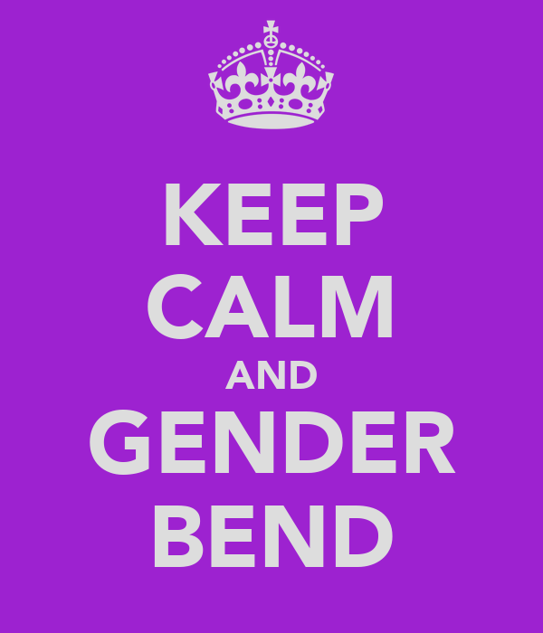 KEEP CALM AND GENDER BEND