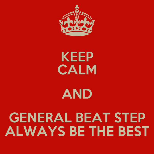KEEP CALM AND GENERAL BEAT STEP ALWAYS BE THE BEST