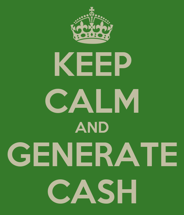 KEEP CALM AND GENERATE CASH