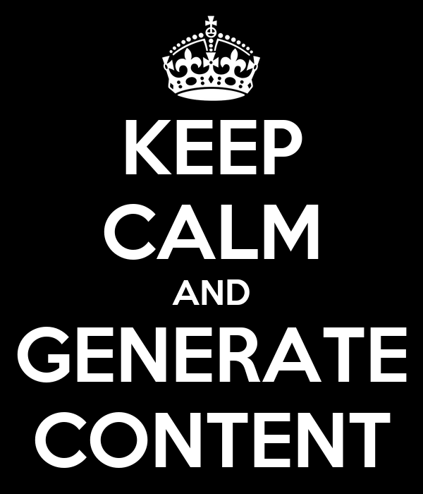 KEEP CALM AND GENERATE CONTENT