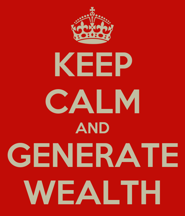 KEEP CALM AND GENERATE WEALTH