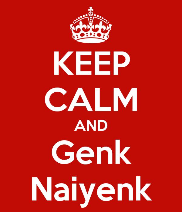 KEEP CALM AND Genk Naiyenk
