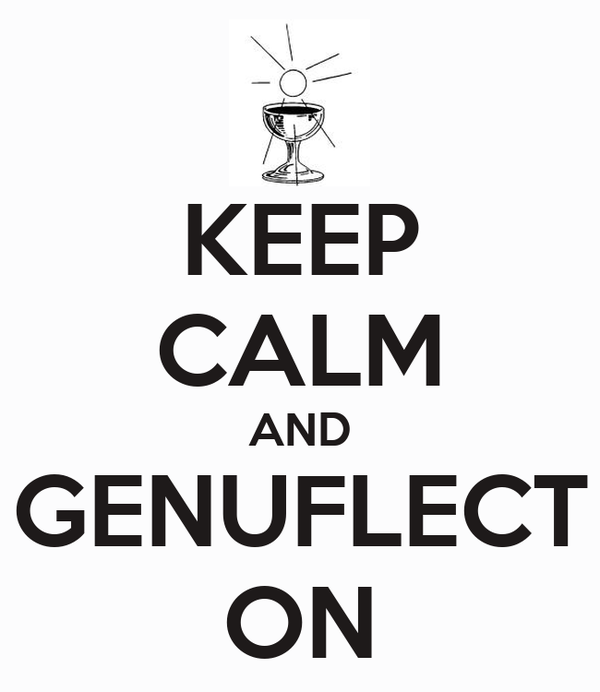 KEEP CALM AND GENUFLECT ON