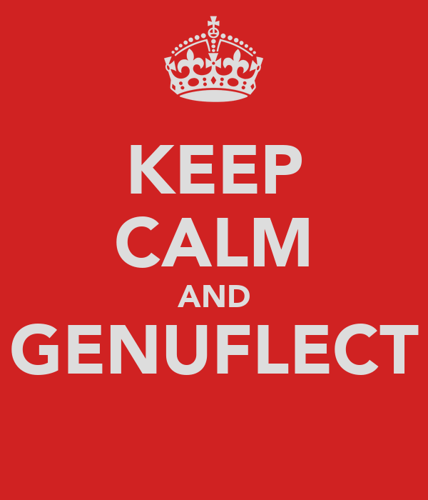 KEEP CALM AND GENUFLECT