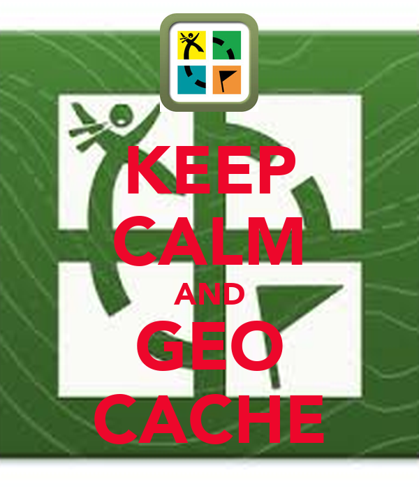 KEEP CALM AND GEO CACHE