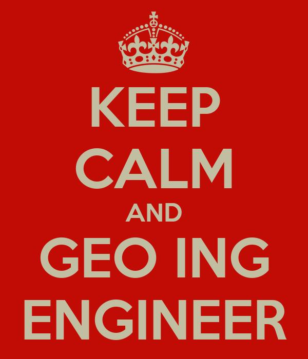 KEEP CALM AND GEO ING ENGINEER