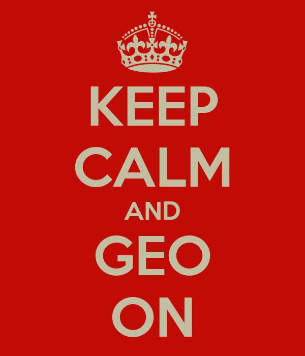 KEEP CALM AND GEO ON