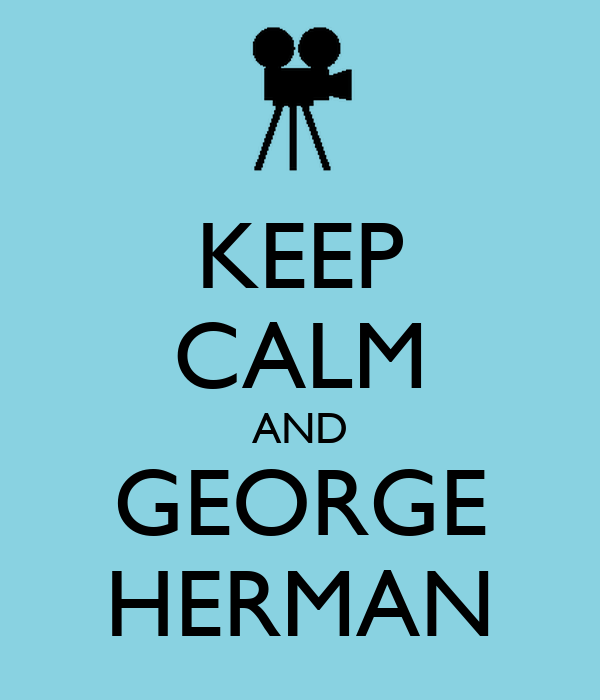 KEEP CALM AND GEORGE HERMAN