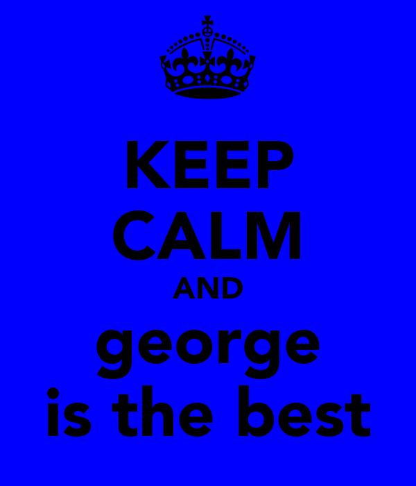 KEEP CALM AND george is the best