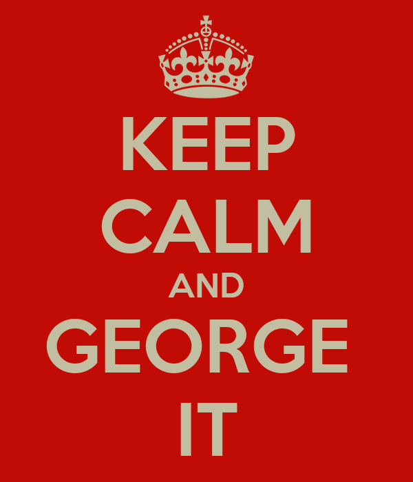 KEEP CALM AND GEORGE  IT