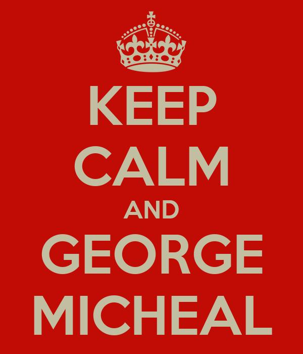 KEEP CALM AND GEORGE MICHEAL