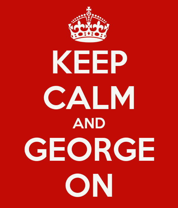 KEEP CALM AND GEORGE ON