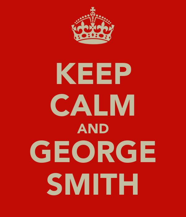 KEEP CALM AND GEORGE SMITH