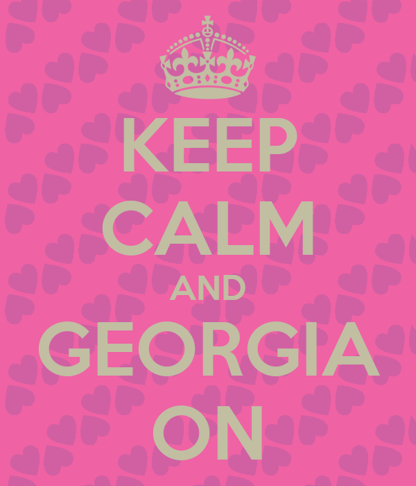 KEEP CALM AND GEORGIA ON