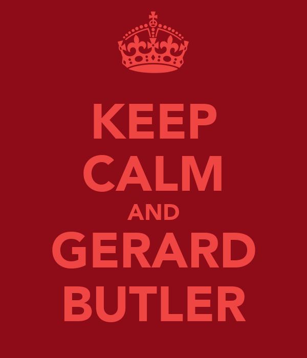 KEEP CALM AND GERARD BUTLER