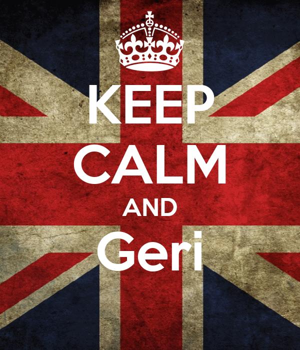 KEEP CALM AND Geri