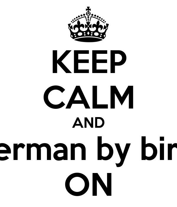 KEEP CALM AND German by birth ON