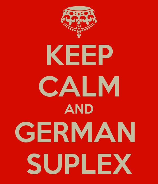 KEEP CALM AND GERMAN  SUPLEX