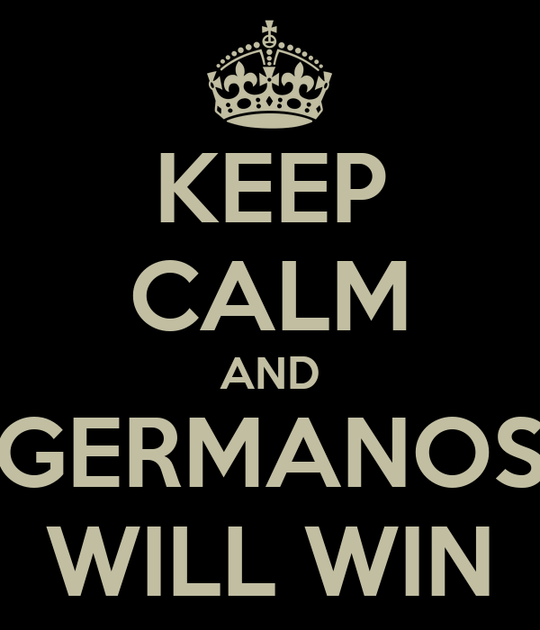 KEEP CALM AND GERMANOS WILL WIN