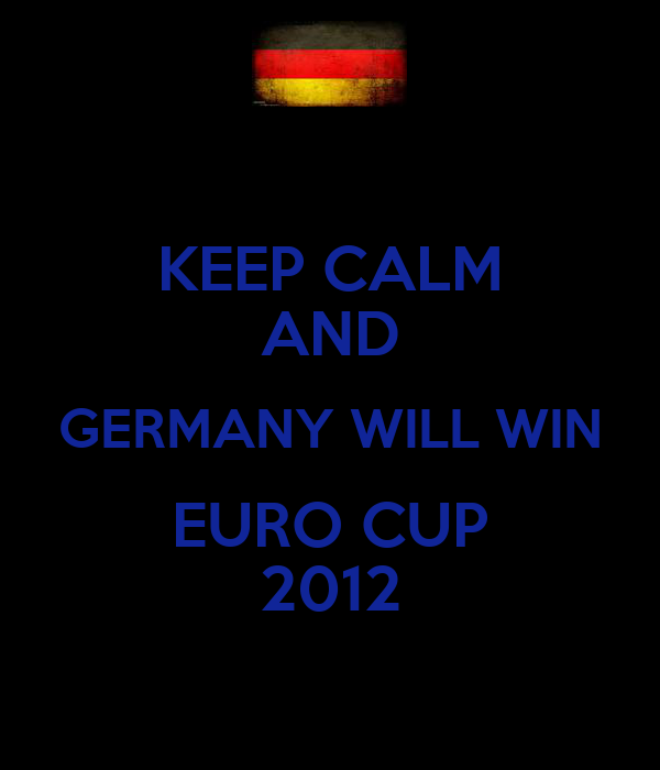 KEEP CALM AND GERMANY WILL WIN EURO CUP 2012
