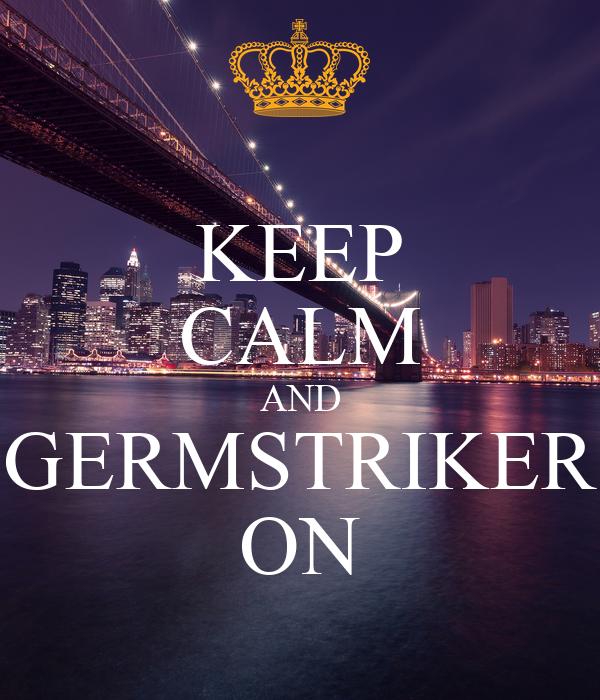 KEEP CALM AND GERMSTRIKER ON