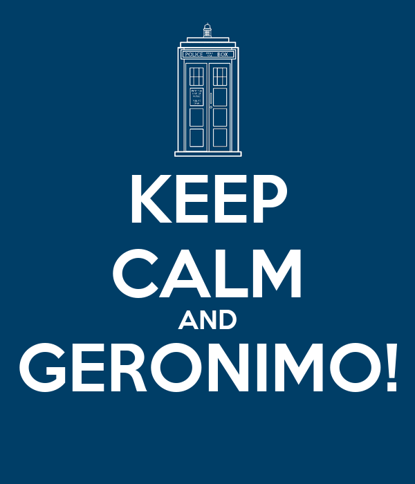 KEEP CALM AND GERONIMO!