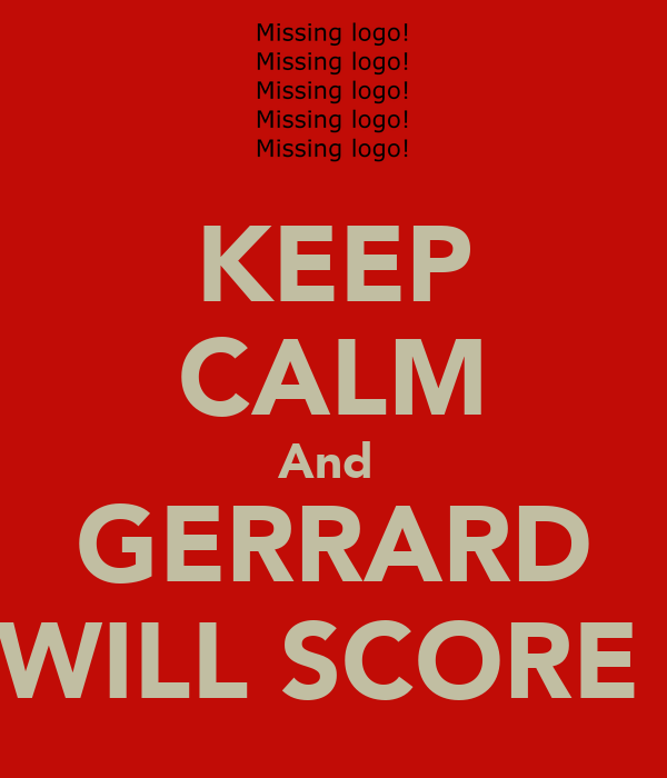 KEEP CALM And  GERRARD WILL SCORE