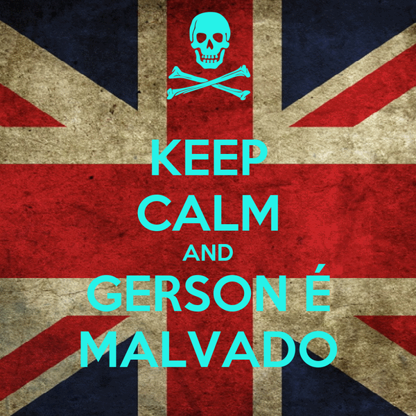 KEEP CALM AND GERSON É MALVADO