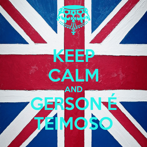 KEEP CALM AND GERSON É TEIMOSO