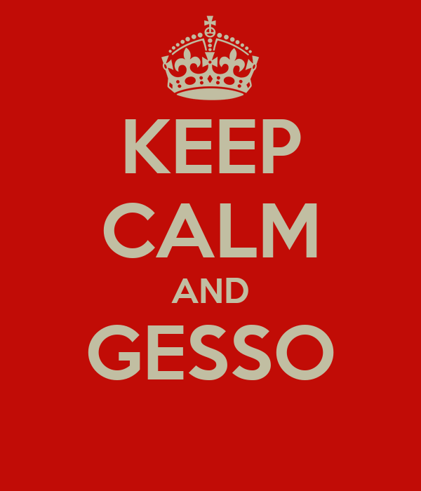 KEEP CALM AND GESSO
