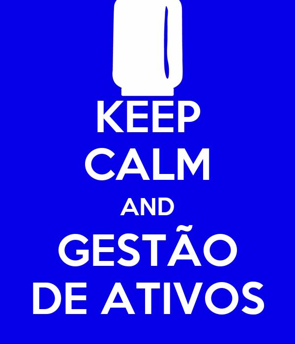 KEEP CALM AND GESTÃO DE ATIVOS