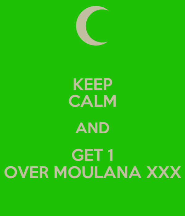 KEEP CALM AND GET 1 OVER MOULANA XXX