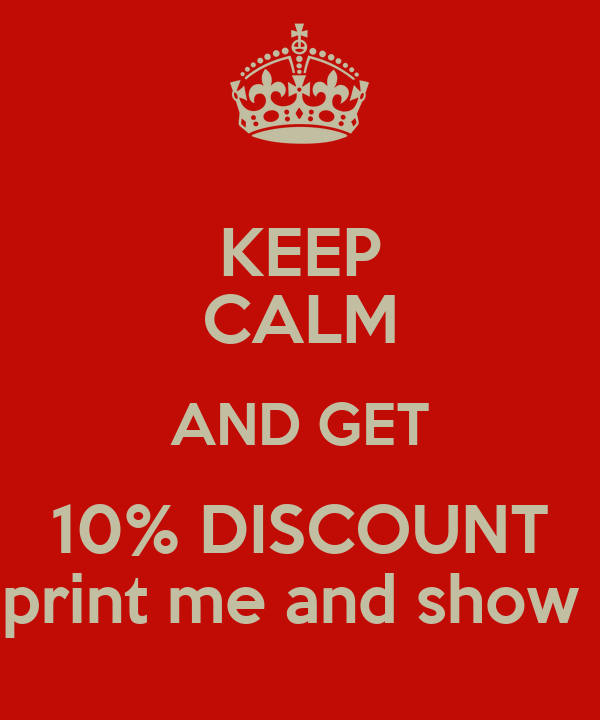 KEEP CALM AND GET 10% DISCOUNT print me and show