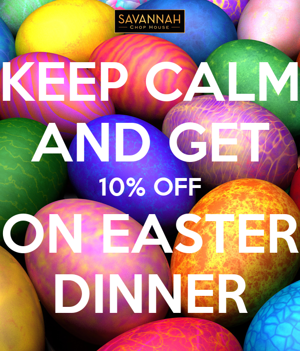 KEEP CALM AND GET 10% OFF ON EASTER DINNER