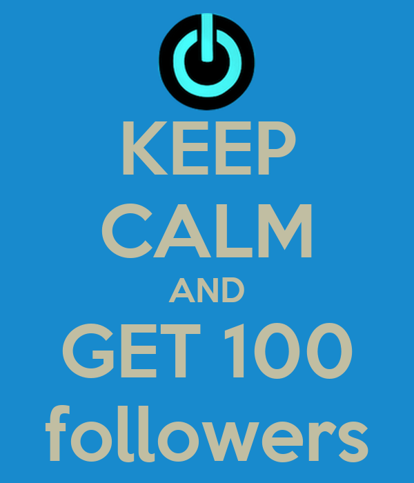 KEEP CALM AND GET 100 followers