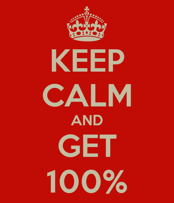 KEEP CALM AND GET 100%