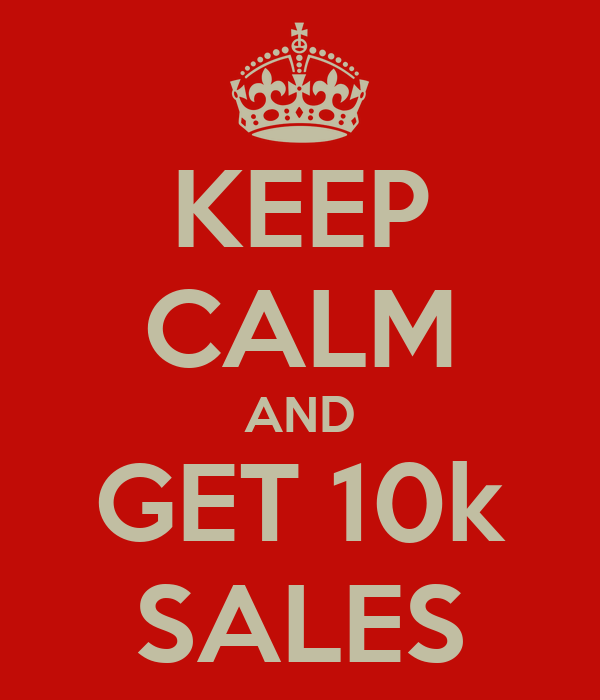 KEEP CALM AND GET 10k SALES