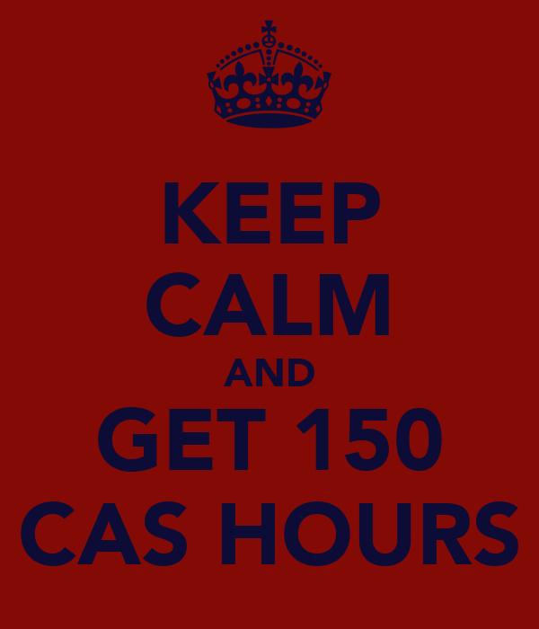 KEEP CALM AND GET 150 CAS HOURS
