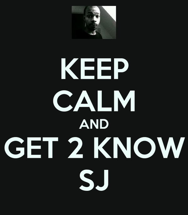 KEEP CALM AND GET 2 KNOW SJ