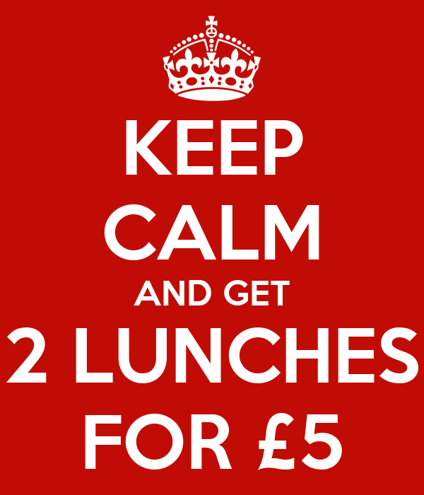 KEEP CALM AND GET 2 LUNCHES FOR £5