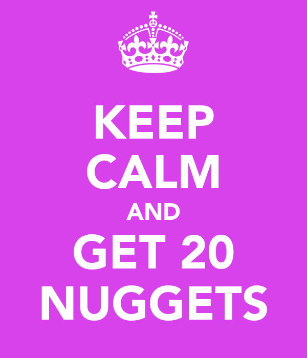 KEEP CALM AND GET 20 NUGGETS