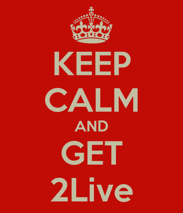KEEP CALM AND GET 2Live