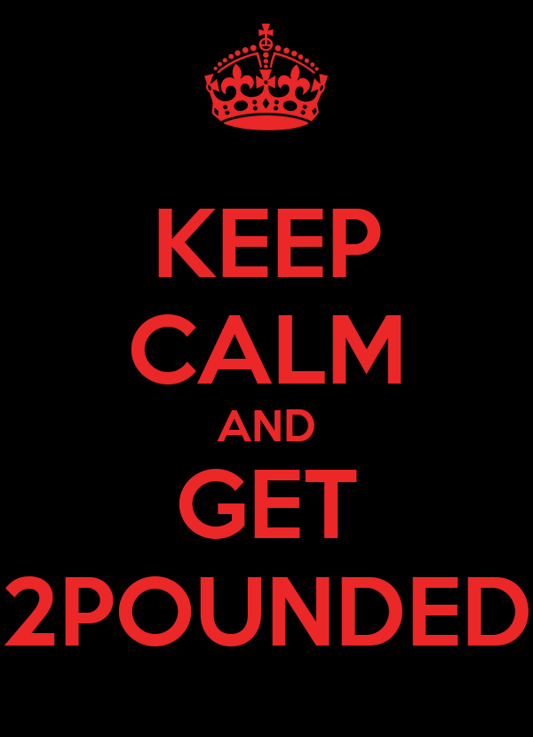 KEEP CALM AND GET 2POUNDED