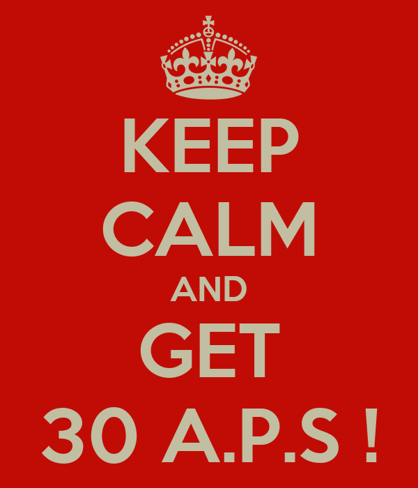 KEEP CALM AND GET 30 A.P.S !